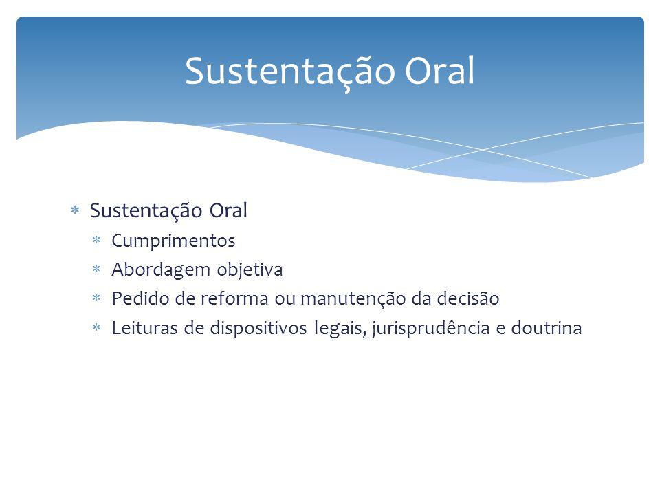 Sustentação Oral Sustentação Oral Cumprimentos Abordagem objetiva