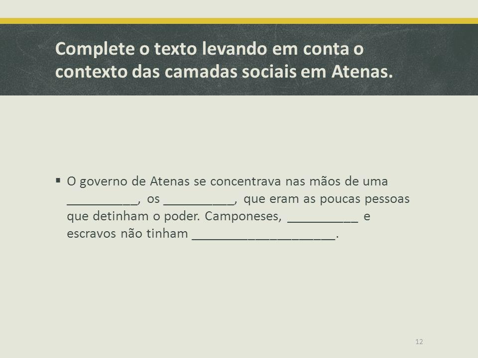 Complete o texto levando em conta o contexto das camadas sociais em Atenas.