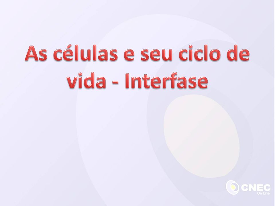 As células e seu ciclo de vida - Interfase