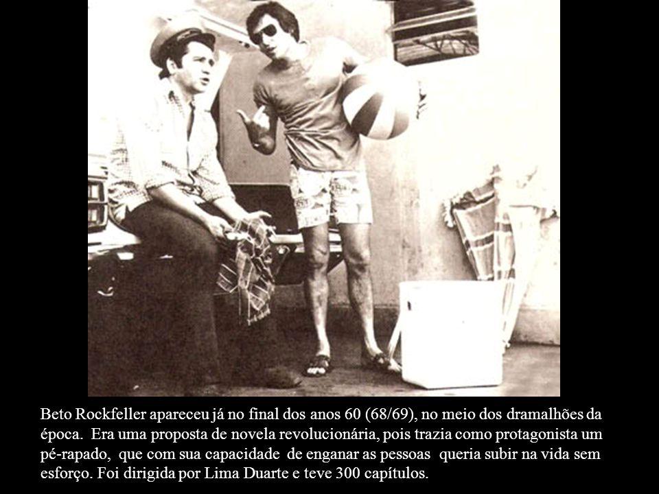 Beto Rockfeller apareceu já no final dos anos 60 (68/69), no meio dos dramalhões da época.