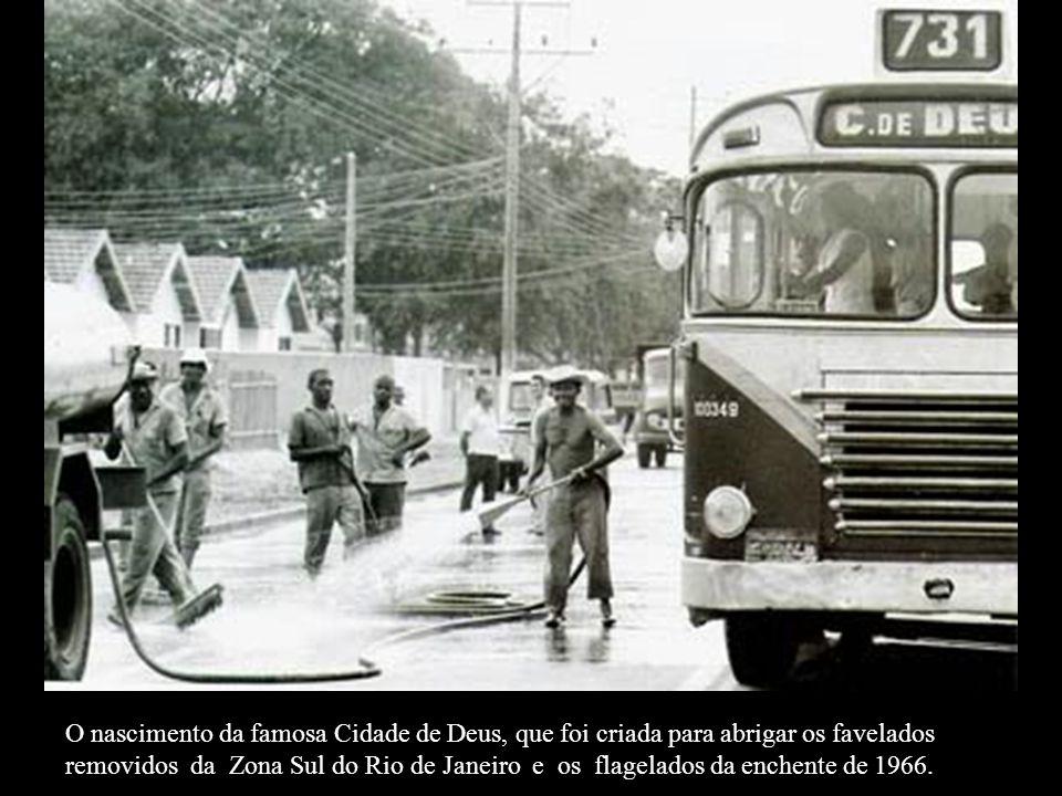 O nascimento da famosa Cidade de Deus, que foi criada para abrigar os favelados removidos da Zona Sul do Rio de Janeiro e os flagelados da enchente de 1966.