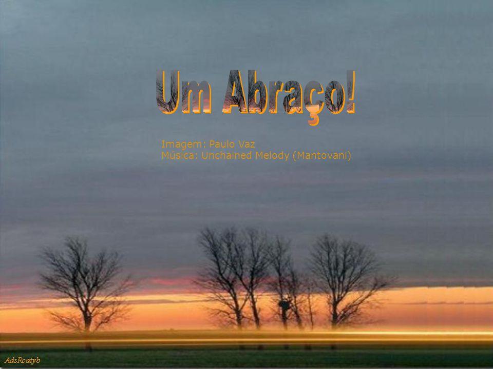 Um Abraço! Imagem: Paulo Vaz Música: Unchained Melody (Mantovani)