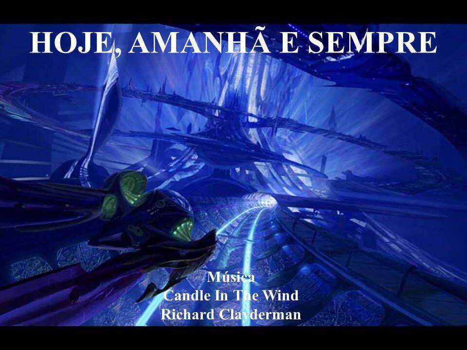HOJE, AMANHÃ E SEMPRE Música Candle In The Wind Richard Clayderman