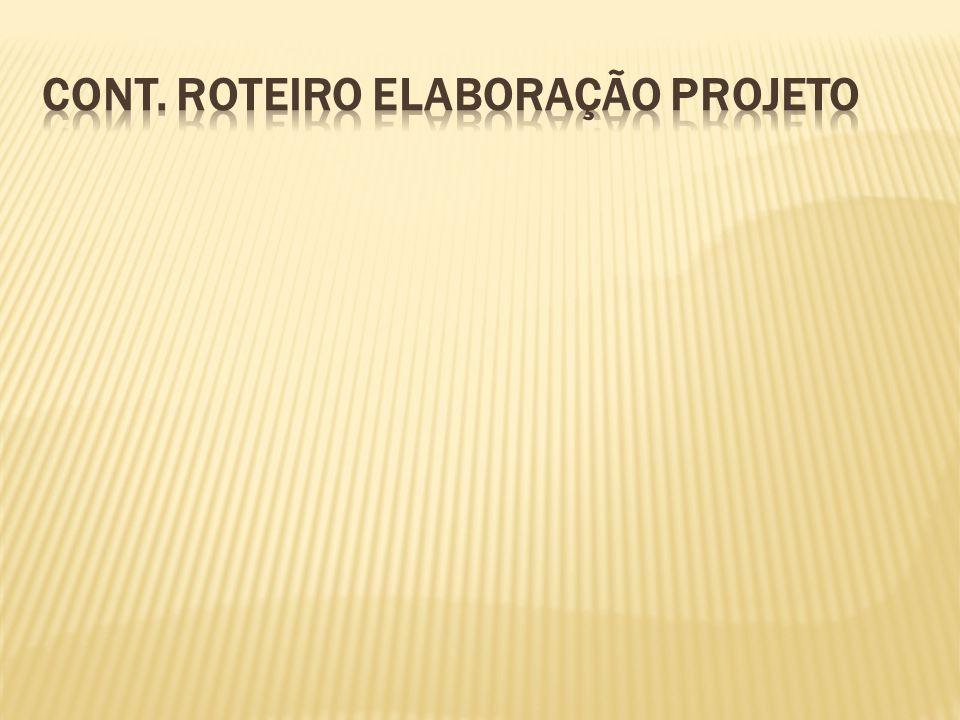 Cont. Roteiro Elaboração Projeto