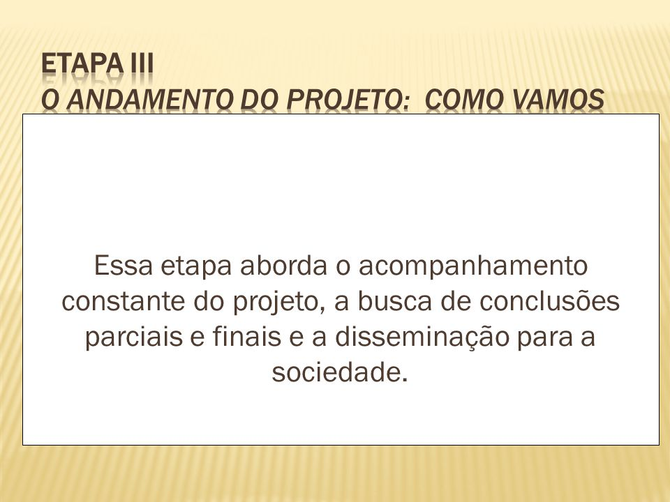 Etapa III O andamento do projeto: como vamos avaliar, tirar conclusões e disseminar resultados