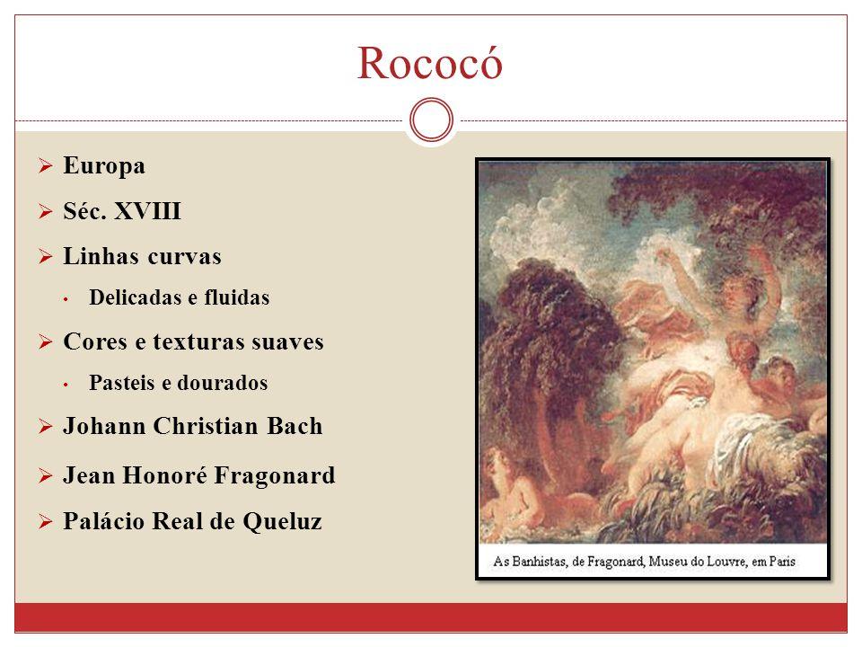 Rococó Europa Séc. XVIII Linhas curvas Cores e texturas suaves