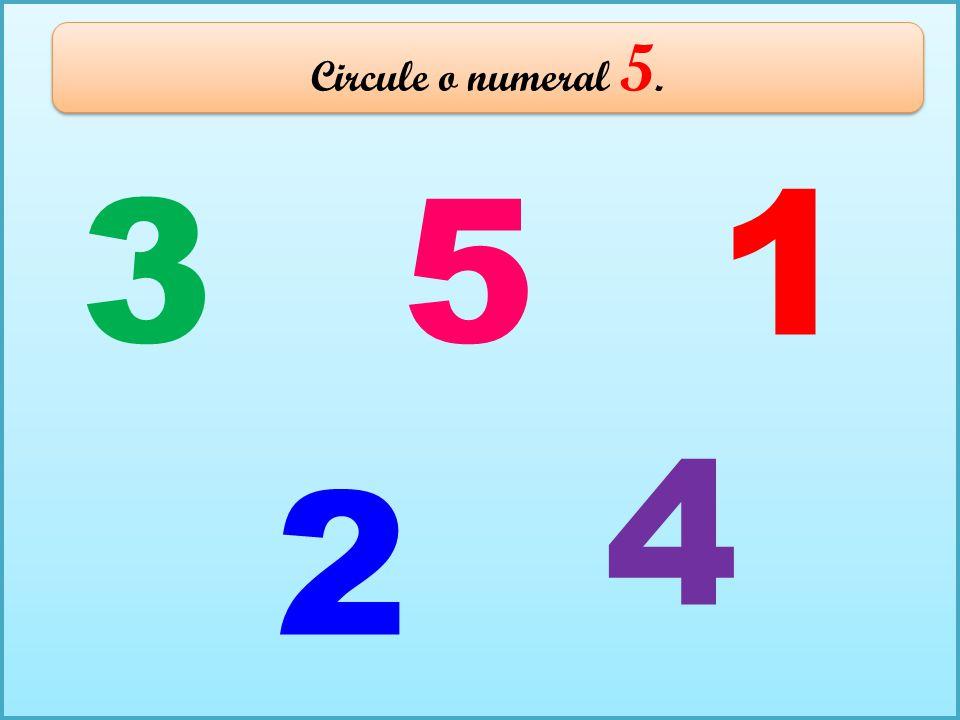 Circule o numeral 5. 1 3 5 4 2