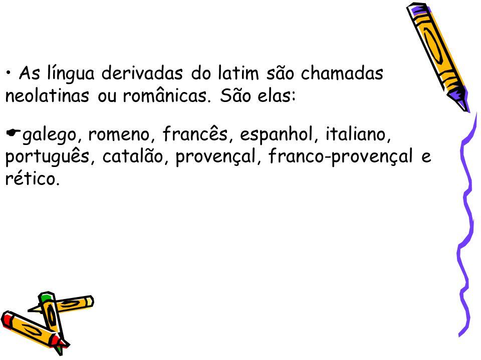 As língua derivadas do latim são chamadas neolatinas ou românicas