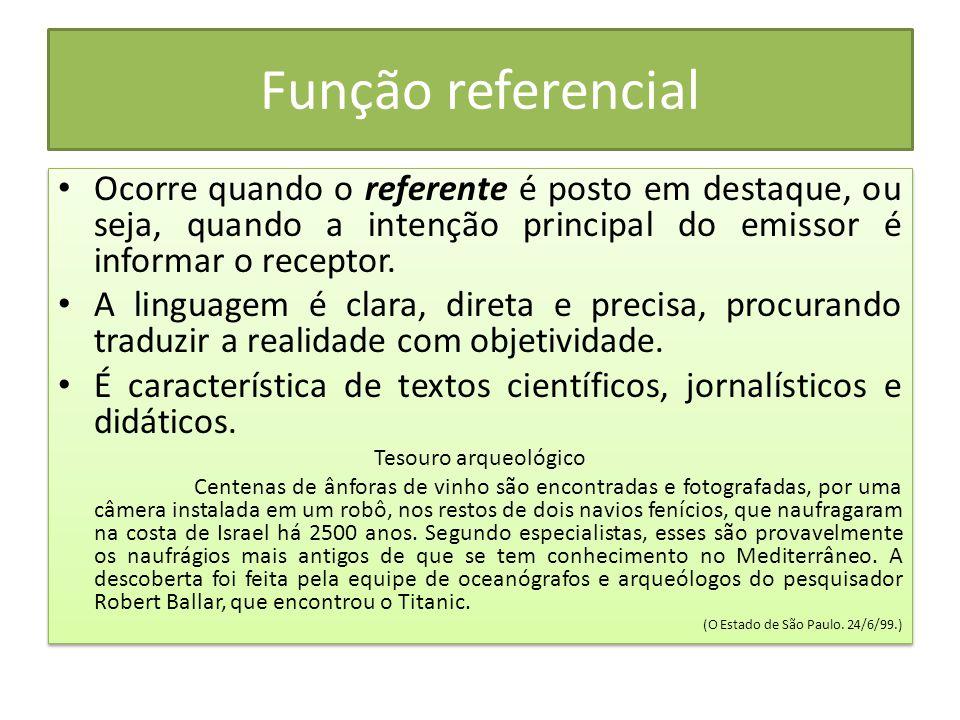 Função referencial Ocorre quando o referente é posto em destaque, ou seja, quando a intenção principal do emissor é informar o receptor.