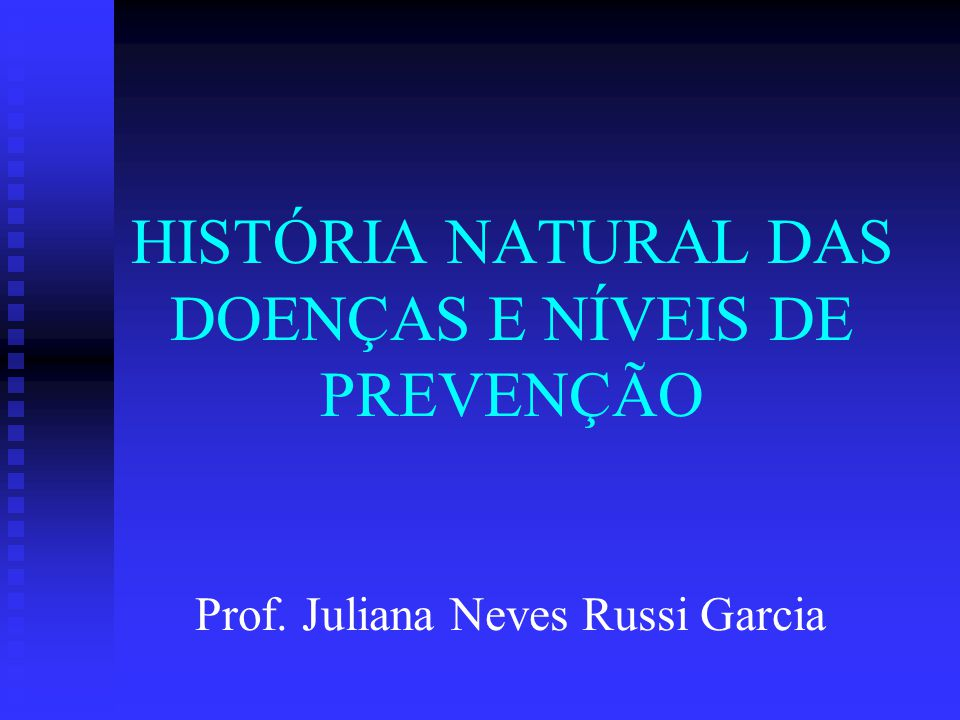 HISTÓRIA NATURAL DAS DOENÇAS E NÍVEIS DE PREVENÇÃO