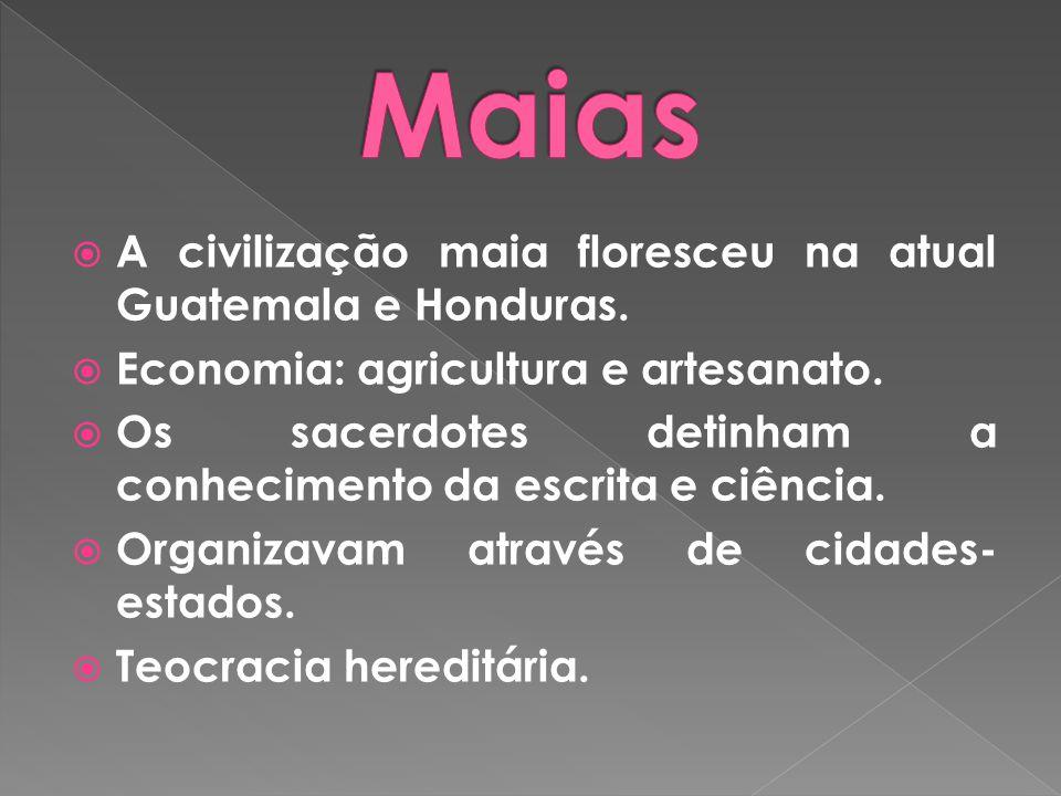 Maias A civilização maia floresceu na atual Guatemala e Honduras.