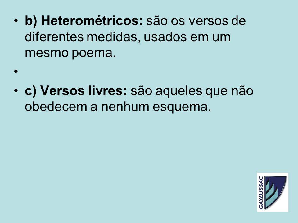 b) Heterométricos: são os versos de diferentes medidas, usados em um mesmo poema.