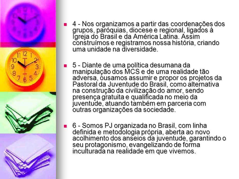 4 - Nos organizamos a partir das coordenações dos grupos, paróquias, diocese e regional, ligados à Igreja do Brasil e da América Latina. Assim construímos e registramos nossa história, criando uma unidade na diversidade.