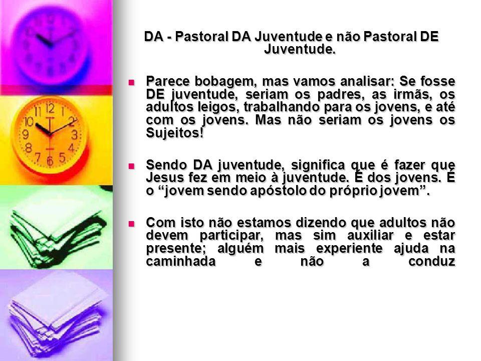 DA - Pastoral DA Juventude e não Pastoral DE Juventude.
