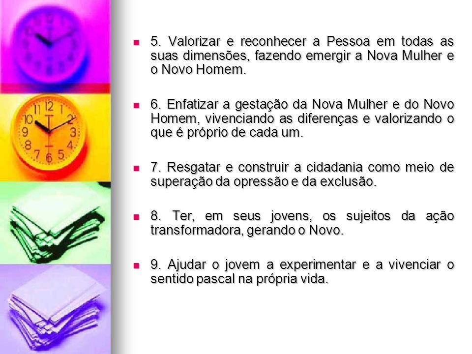 5. Valorizar e reconhecer a Pessoa em todas as suas dimensões, fazendo emergir a Nova Mulher e o Novo Homem.