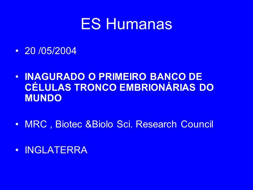 ES Humanas 20 /05/2004. INAGURADO O PRIMEIRO BANCO DE CÉLULAS TRONCO EMBRIONÁRIAS DO MUNDO. MRC , Biotec &Biolo Sci. Research Council.