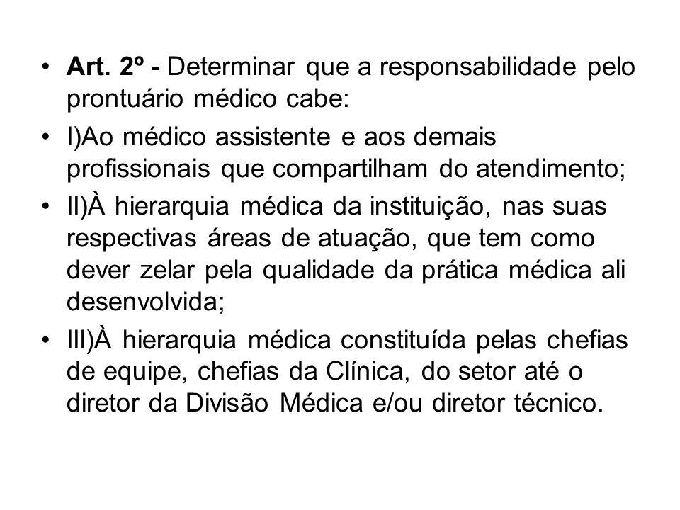 Art. 2º - Determinar que a responsabilidade pelo prontuário médico cabe: