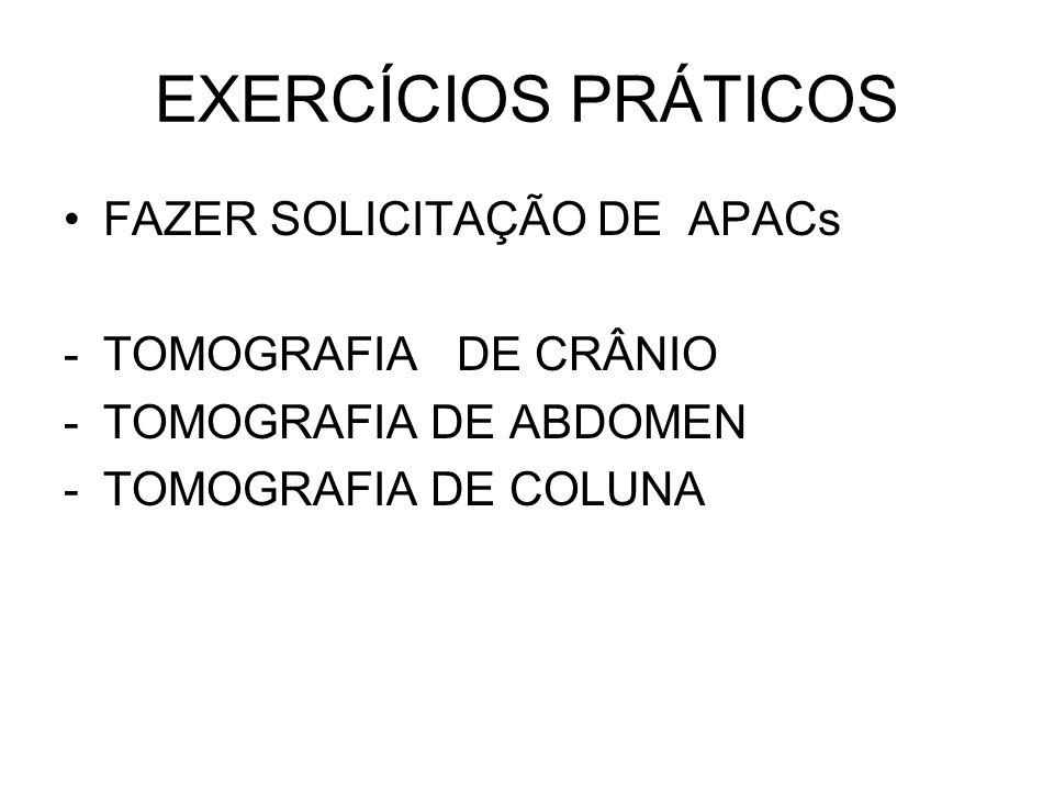 EXERCÍCIOS PRÁTICOS FAZER SOLICITAÇÃO DE APACs TOMOGRAFIA DE CRÂNIO