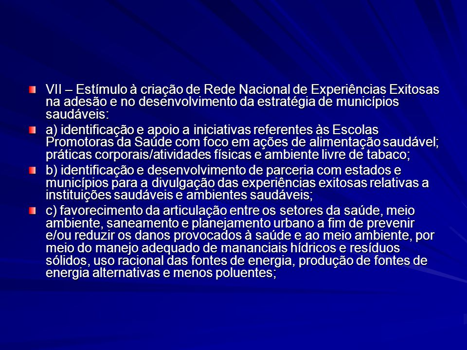 VII – Estímulo à criação de Rede Nacional de Experiências Exitosas na adesão e no desenvolvimento da estratégia de municípios saudáveis: