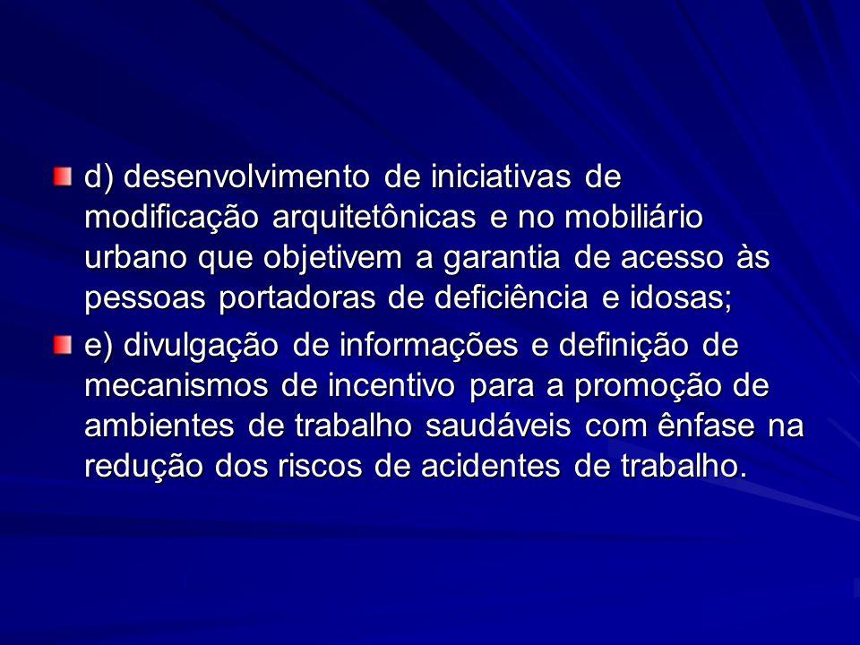 d) desenvolvimento de iniciativas de modificação arquitetônicas e no mobiliário urbano que objetivem a garantia de acesso às pessoas portadoras de deficiência e idosas;