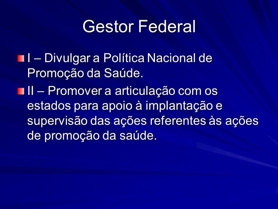 Gestor Federal I – Divulgar a Política Nacional de Promoção da Saúde.