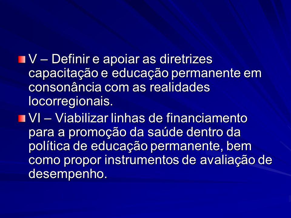 V – Definir e apoiar as diretrizes capacitação e educação permanente em consonância com as realidades locorregionais.