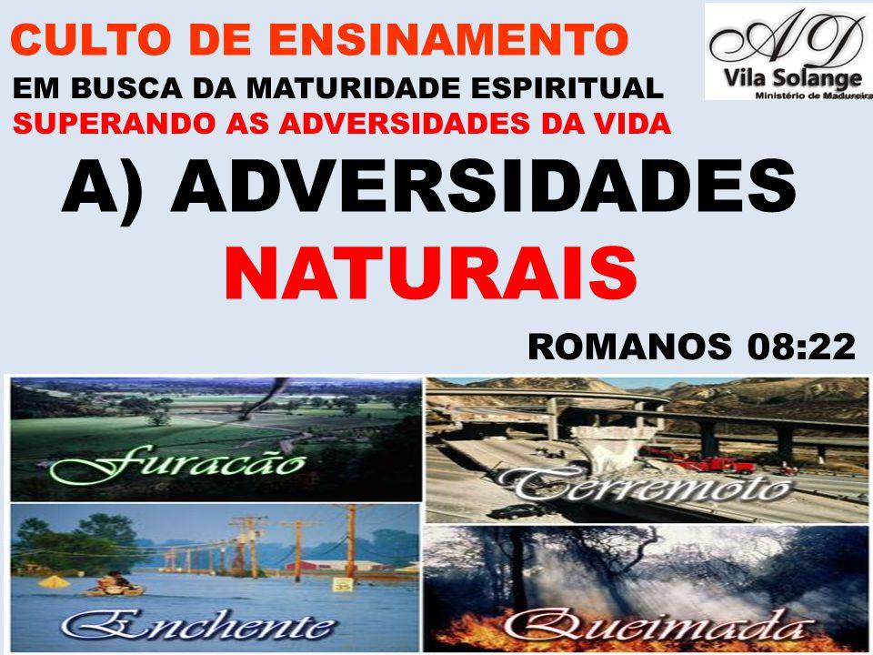 ADVERSIDADES NATURAIS CULTO DE ENSINAMENTO ROMANOS 08:22
