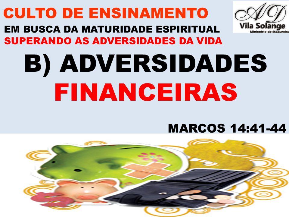 B) ADVERSIDADES FINANCEIRAS CULTO DE ENSINAMENTO MARCOS 14:41-44