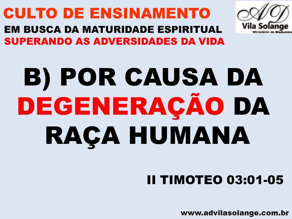 B) POR CAUSA DA DEGENERAÇÃO DA RAÇA HUMANA CULTO DE ENSINAMENTO