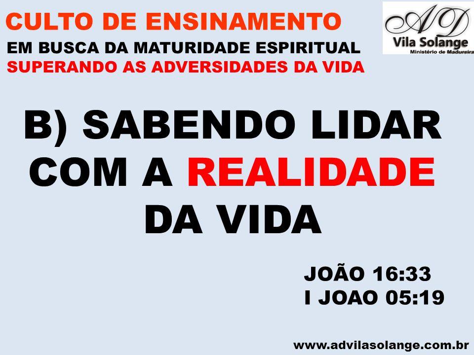 B) SABENDO LIDAR COM A REALIDADE DA VIDA CULTO DE ENSINAMENTO