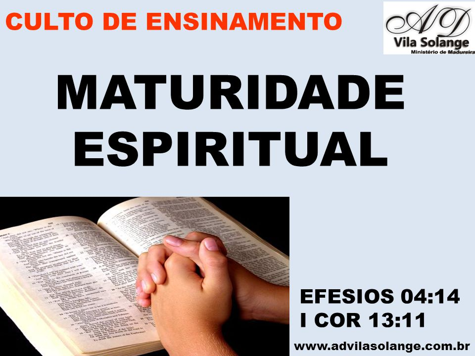 MATURIDADE ESPIRITUAL CULTO DE ENSINAMENTO EFESIOS 04:14 I COR 13:11