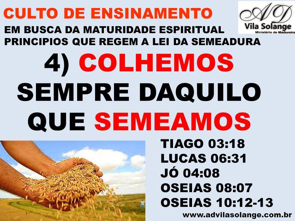 4) COLHEMOS SEMPRE DAQUILO QUE SEMEAMOS CULTO DE ENSINAMENTO