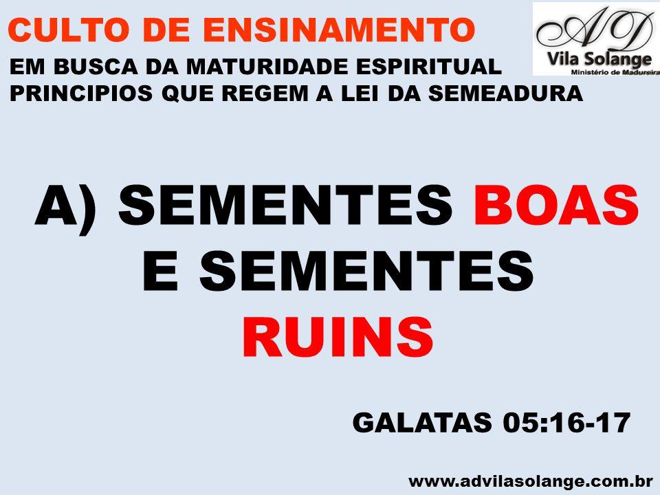 SEMENTES BOAS E SEMENTES RUINS CULTO DE ENSINAMENTO GALATAS 05:16-17