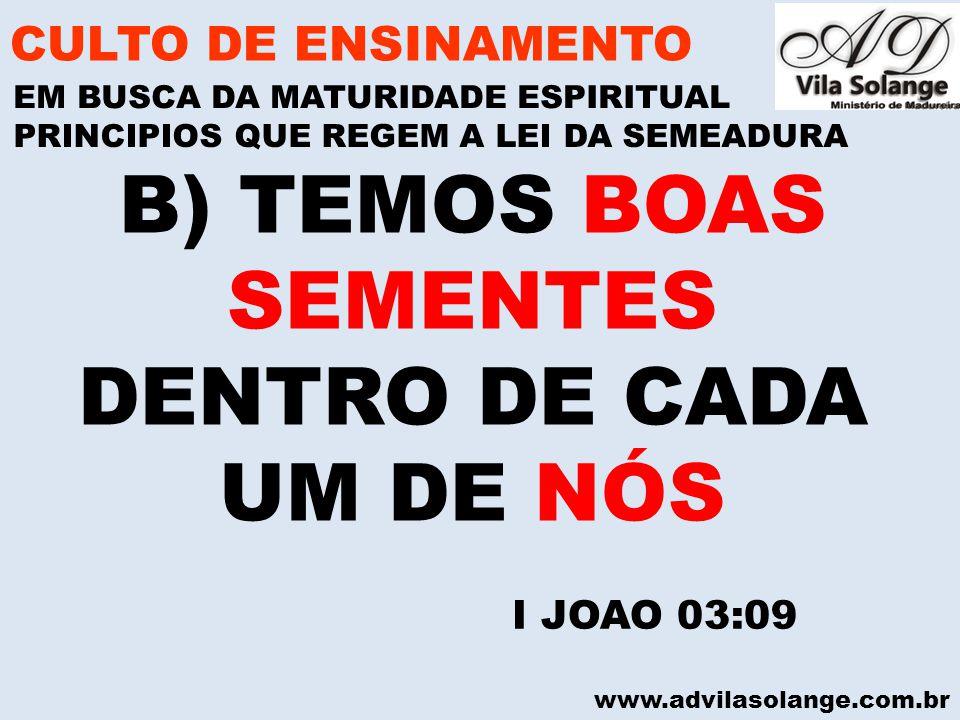 B) TEMOS BOAS SEMENTES DENTRO DE CADA UM DE NÓS CULTO DE ENSINAMENTO