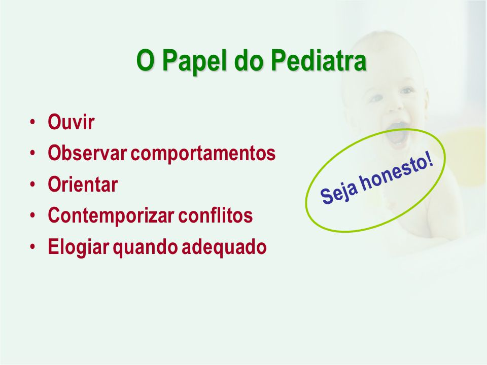 O Papel do Pediatra Ouvir Observar comportamentos Orientar