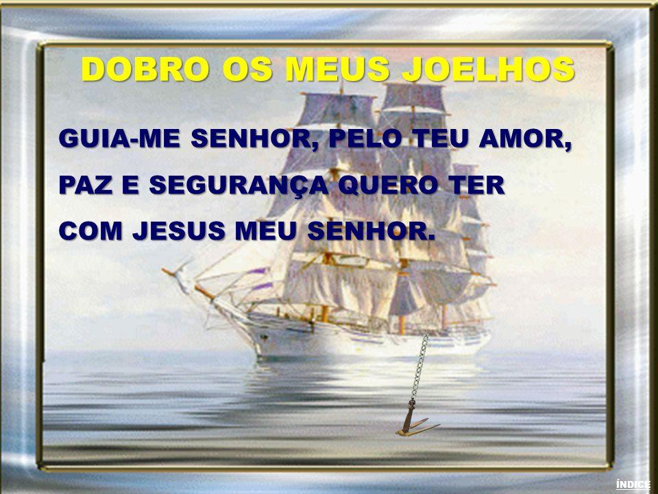 DOBRO OS MEUS JOELHOS GUIA-ME SENHOR, PELO TEU AMOR,