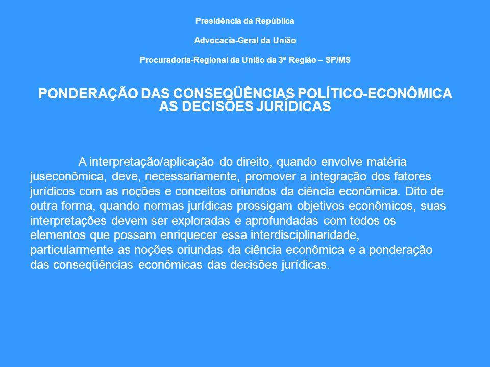 PONDERAÇÃO DAS CONSEQÜÊNCIAS POLÍTICO-ECONÔMICA AS DECISÕES JURÍDICAS