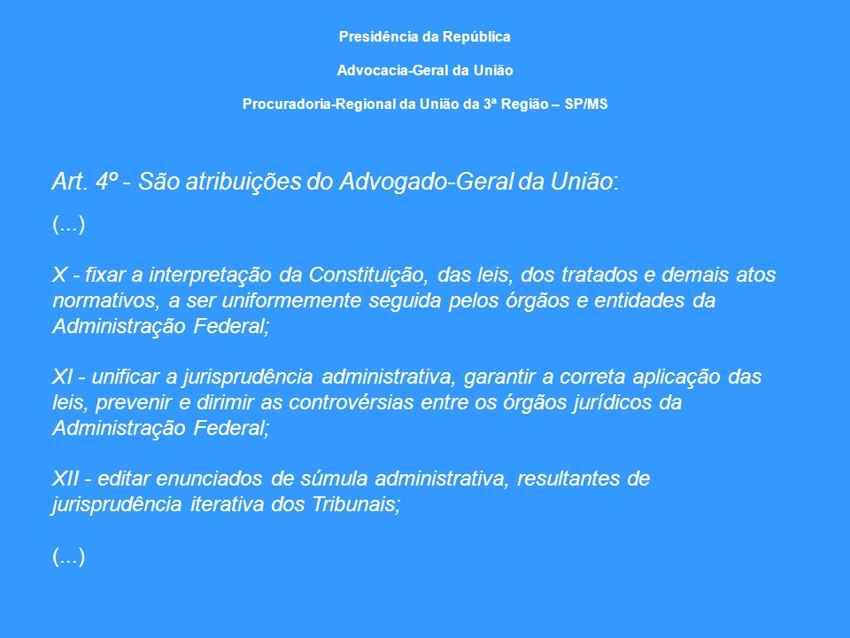 Art. 4º - São atribuições do Advogado-Geral da União: