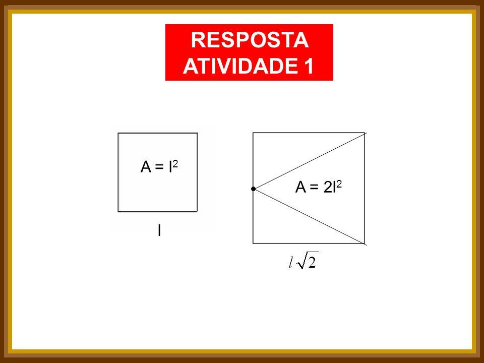 RESPOSTA ATIVIDADE 1 A = l2 A = 2l2 l