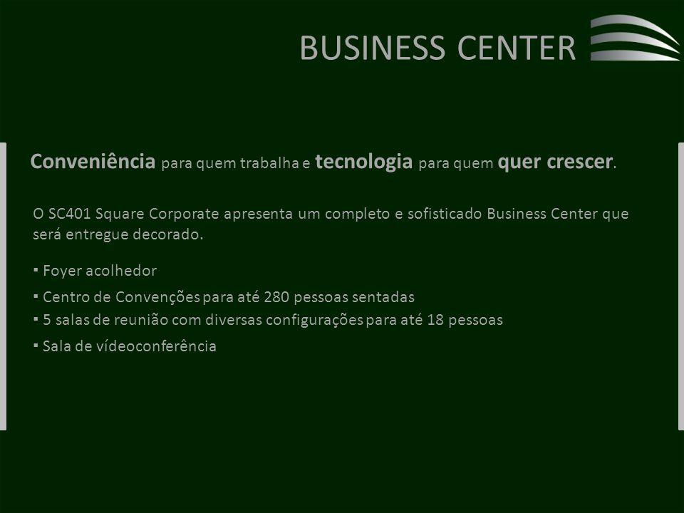 BUSINESS CENTER Conveniência para quem trabalha e tecnologia para quem quer crescer.
