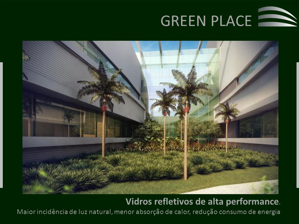 GREEN PLACE Vidros refletivos de alta performance.