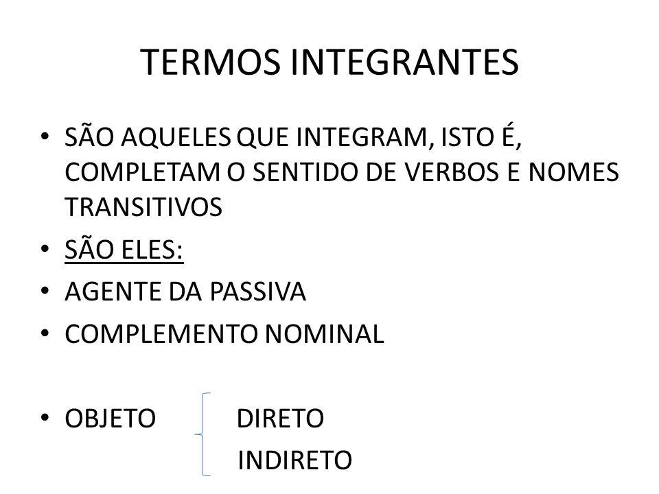 TERMOS INTEGRANTES SÃO AQUELES QUE INTEGRAM, ISTO É, COMPLETAM O SENTIDO DE VERBOS E NOMES TRANSITIVOS.