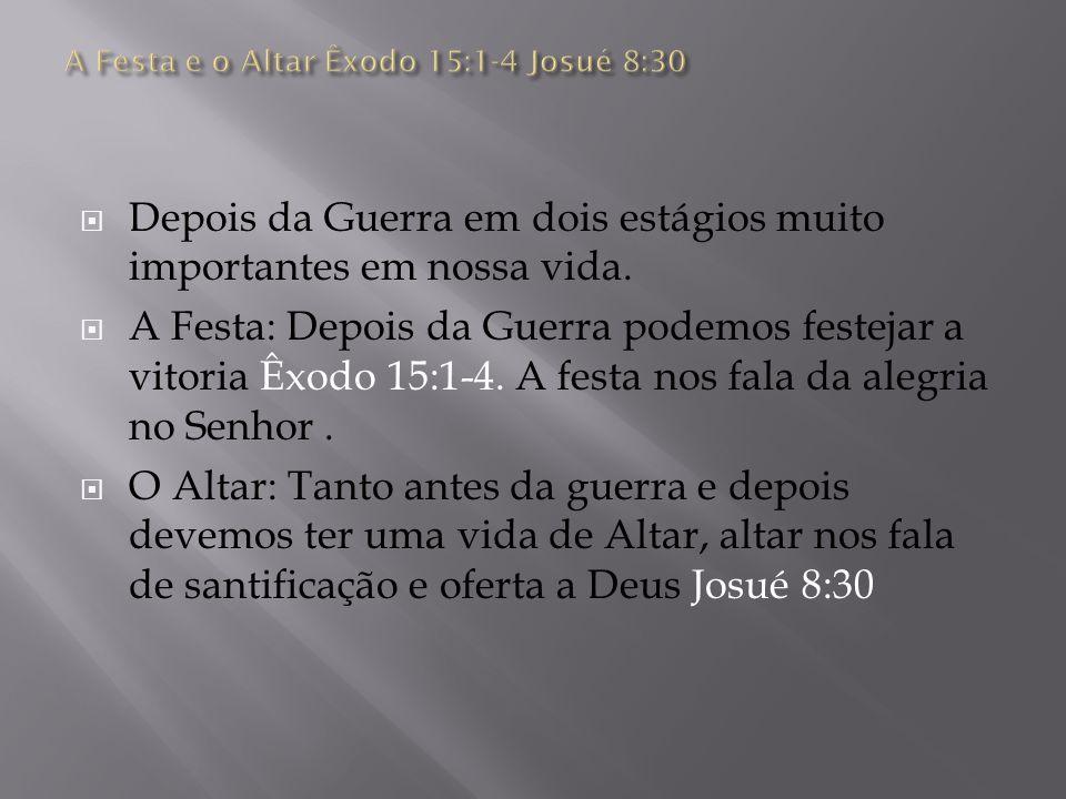 A Festa e o Altar Êxodo 15:1-4 Josué 8:30