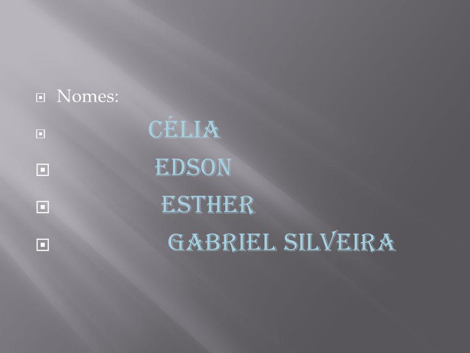 Nomes: Célia Edson Esther Gabriel Silveira
