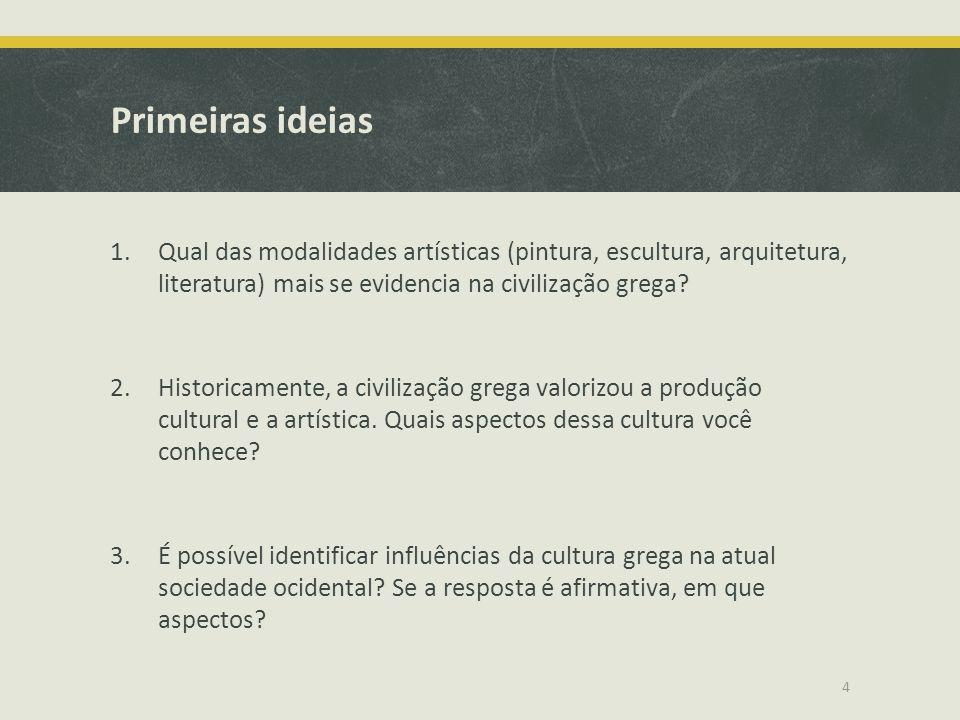 Primeiras ideias Qual das modalidades artísticas (pintura, escultura, arquitetura, literatura) mais se evidencia na civilização grega