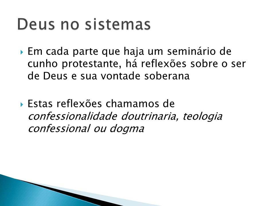 Deus no sistemas Em cada parte que haja um seminário de cunho protestante, há reflexões sobre o ser de Deus e sua vontade soberana.
