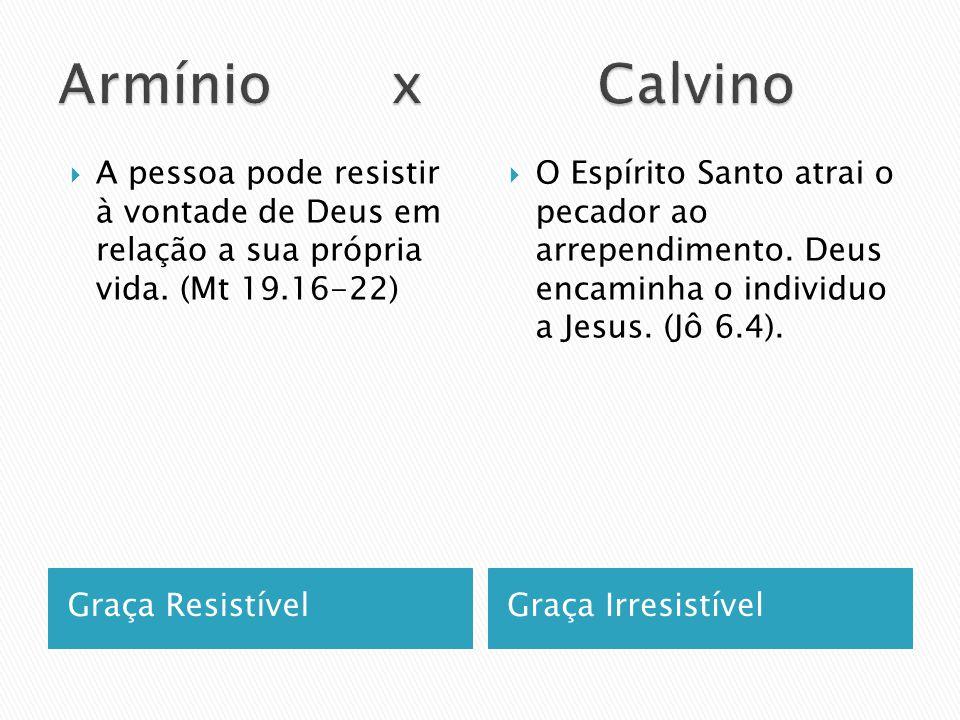 Armínio x Calvino A pessoa pode resistir à vontade de Deus em relação a sua própria vida. (Mt 19.16-22)
