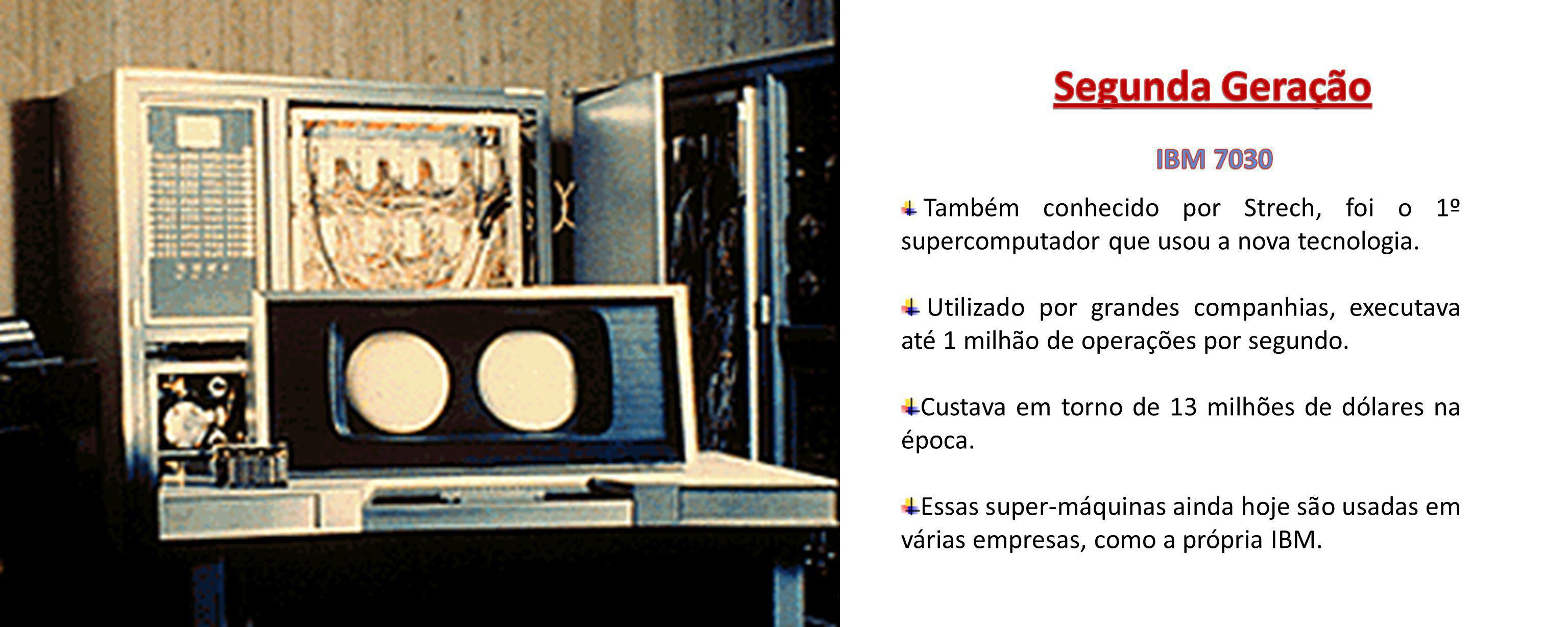 Segunda Geração IBM 7030. Também conhecido por Strech, foi o 1º supercomputador que usou a nova tecnologia.