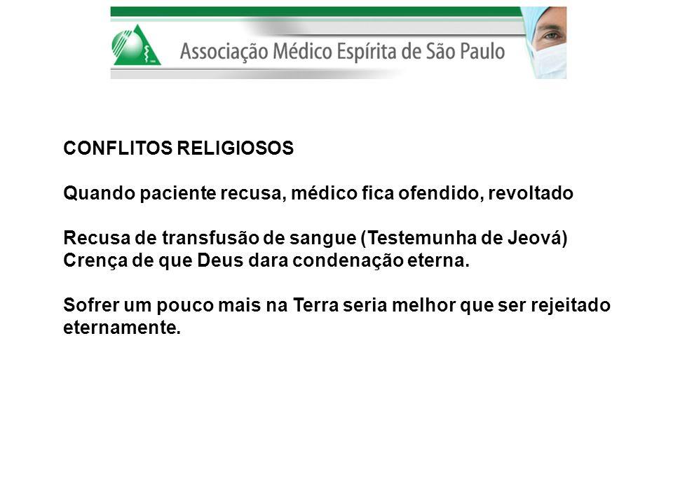 CONFLITOS RELIGIOSOS Quando paciente recusa, médico fica ofendido, revoltado. Recusa de transfusão de sangue (Testemunha de Jeová)