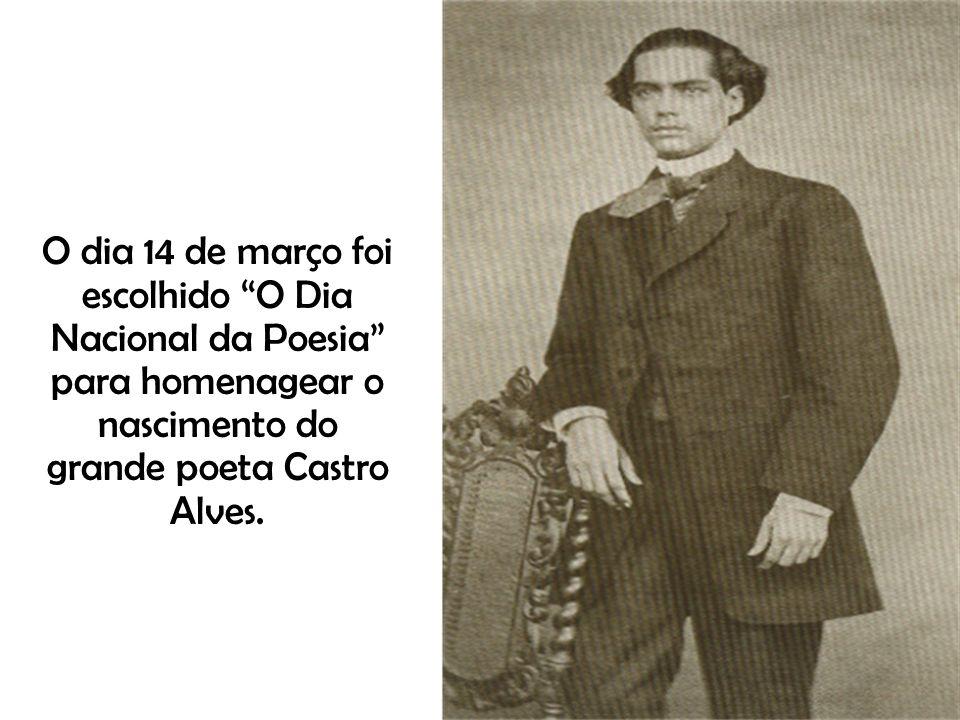 O dia 14 de março foi escolhido O Dia Nacional da Poesia para homenagear o nascimento do grande poeta Castro Alves.